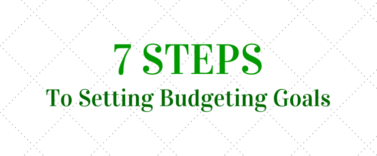 7 Steps to Setting Budgeting Goals