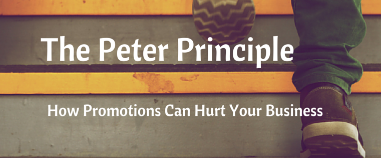 The Peter Principle How promotions can hurt your business.