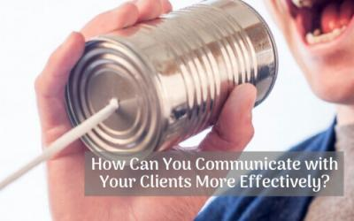 How Can You Communicate with Your Clients More Effectively?
