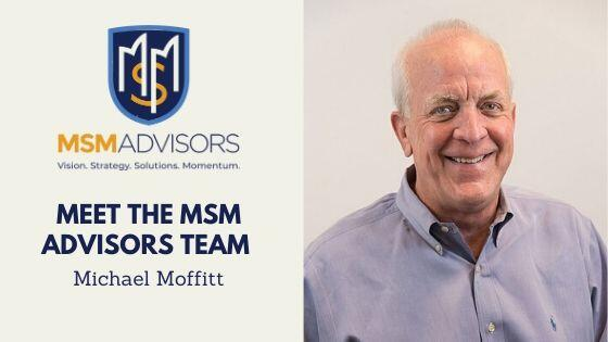 MSM Advisors – Getting to Know Michael Moffitt
